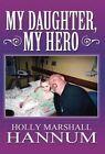 My Daughter, My Hero by Holly Marshall Hannum (Hardback, 2012)