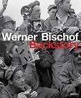 Werner Bischof: Backstory by Marco Bischof, Fred Ritchin, Werner Bischof Estate, Werner Bischof (Hardback, 2016)