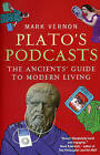 Plato's Podcasts: The Ancients' Guide to Modern Living by Mark Vernon (Paperback, 2009)