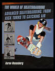 Advanced Skateboarding: From Kick Turns to Catching Air by Aaron Rosenberg (Paperback / softback, 2003)