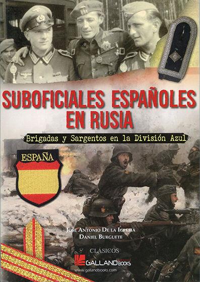GALLAND: SUBOFICIALES ESPAÑOLES EN RUSIA - BRIGADAS Y SARGENTOS EN DIVISION AZUL