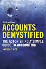 Accounts Demystified: The Astonishingly Simple Guide to Accounting by Anthony Rice (Paperback, 2011)