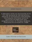 A Preamble Vnto an Incounter with P.R. the Author of the Deceitfull Treatise of Mitigation Concerning the Romish Doctrine Both in Question of Rebellion and Aequiuocation: By Thomas Morton. Published by Authoritie. (1608) by Robert Parsons (Paperback / softback, 2010)