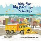 Ride the Big Machines in Winter: My Big Machines Series by Carmen Mok (Board book, 2016)