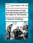 The Devolution of Real and Personal Property in the State of Tennessee. by Frederick Giddings (Paperback / softback, 2010)