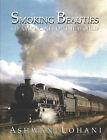 Smoking Beauties: Steam Engines of the World by Ashwani Lohani (Hardback, 2006)