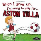 When I Grow Up I'm Going to Play for Aston Villa by Gemma Cary (Hardback, 2015)
