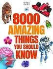 8000 Amazing Things You Should Know by Miles Kelly (Paperback, 2016)