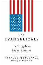 The Evangelicals : The Struggle to Shape America by Frances FitzGerald (2017, Hardcover)