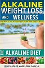 Alkaline Weight Loss and Wellness: The Alkaline Diet for Health and a Sexy Body by Elena Garcia, James Adler (Paperback / softback, 2014)