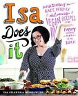 Isa Does It: Amazingly Easy, Wildly Delicious Vegan Recipes for Every Day of the Week by Isa Chandra Moskowitz (Hardback, 2013)