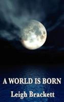 A World Is Born by Leigh Brackett (2009, Paperback)