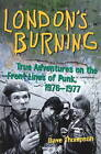 London's Burning: True Adventures on the Front Lines of Punk, 1976-1977 by Dave Thompson (Paperback, 2009)