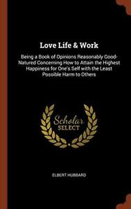 Love Life & Work: Being a Book of Opinions Reas, Hubbard-,