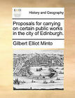 Proposals for Carrying on Certain Public Works in the City of Edinburgh. by Gilbert Elliot Minto (Paperback / softback, 2010)