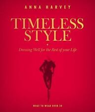 Timeless Style: What to Wear Over 50: Dressing Well for the Rest of Your Life
