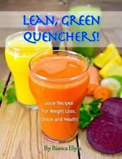 Lean, Green Quenchers! Juice Recipes for Weight Loss, Detox and Health by...