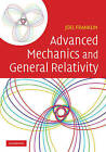 Advanced Mechanics and General Relativity: An Introduction to General Relativity by Joel Franklin (Hardback, 2010)