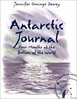 Antarctic Journal : Four Months at the Bottom of the World by Jennifer Owings Dewey (2000, Hardcover)