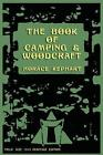 The Book of Camping & Woodcraft  : A Guidebook for Those Who Travel in the Wilderness by Horace Kephart (Paperback / softback, 2011)