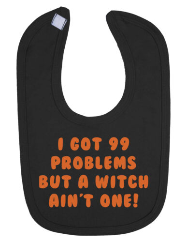 New Born I Got 99 Problems But A Witch Ain/'t One Baby Bib Halloween B-Shirts.