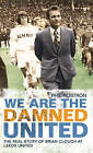 We are the Damned United: The Real Story of Brian Clough at Leeds United by Phil Rostron (Hardback, 2009)