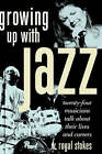 Growing up with Jazz: Twenty-Four Musicians Talk About Their Lives and Careers by W. Royal Stokes (Hardback, 2005)