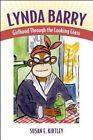 Lynda Barry: Girlhood Through the Looking Glass by Susan E Kirtley (Hardback, 2012)