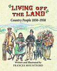 Living Off the Land: Country People, 1850-1950 by Frances Mountford (Hardback, 2013)