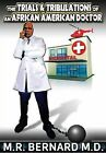 The Trials and Tribulations of an African American Doctor by M R Bernard (Hardback, 2013)