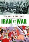 Iran at War: 1500-1988 by Kaveh Farrokh (Hardback, 2011)