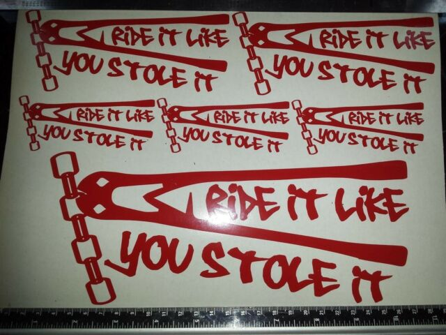 Ride it Like You Stole It Stickers/Decals Available In all Colours