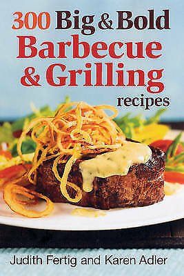 1 of 1 - 300 Big and Bold Barbecue and Grilling Recipes, Fertig, Judith M., Very Good, Pa