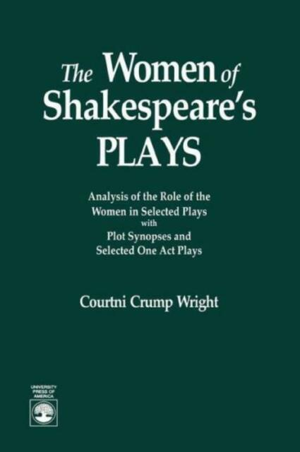 The Women Of Shakespeare's Plays: Analysis Of The Role Of The Women In Sele...