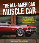 The All-American Muscle Car: The Birth, Death and Resurrection of Detroit's Greatest Performance Cars by Jim Wangers, Colin Comer, Randy Leffingwell, Joe Oldham (Hardback, 2013)