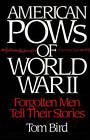 American POW's of World War II: Forgotten Men Tell Their Stories by Tom Bird (Hardback, 1992)
