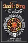 The Secret King: The Myth and Reality of Nazi Occultism by Michael Moynihan, Stephen Edred Flowers (Paperback, 2007)
