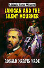 Lanigan and the Silent Mourner by Ronald Martin Wade (Hardback, 2009)