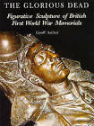 The Glorious Dead: Figurative Sculpture of British First World War Memorials by Geoffrey Archer (Paperback, 2009)