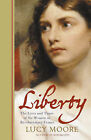 Liberty: The Lives and Times of Six Women in Revolutionary France by Mrs Lucy Moore (Hardback, 2006)