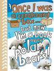 Once I Was a Cardboard Box - But Now I'm a Book About Polar Bears! by Anton Poitier (Hardback, 2009)