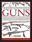 The Ultimate Illustrated Guide to Guns, Pistols, Revolvers and Machine Guns: A Comprehensive Chronology of Firearms with Full Technical Specification, Shown in 1100 Expert Photographs and Diagrams by Patrick Sweeney, William Fowler, Charles Stronge, Anthony North (Hardback, 2012)