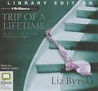 Trip of a Lifetime by Liz Byrski (CD-Audio, 2013)