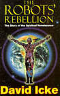 The Robots' Rebellion: The Story of the Spiritual Renaissance by David Icke (Paperback, 1994)