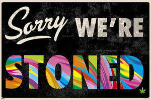 SORRY-WE-RE-STONED-24x36-POSTER-NEW-COOL-GANJA-SMOKE-WEED-HERBAL-JAMAICA-FUNNY