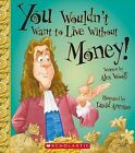 You Wouldn't Want to Live Without Money! by Professor Alex Woolf (Paperback / softback, 2015)