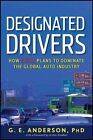 Designated Drivers How China Plans to Dominate The Global Auto Industry Hardcover – 25 May 2012