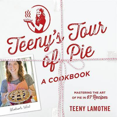 Teeny's Tour of Pie : A Cookbook by Teeny Lamothe (2014, Paperback)