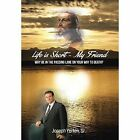 Life Is Short -My Friend: Why Be in the Passing Lane on Your Way to Death by Joseph Yurkin Sr (Hardback, 2014)
