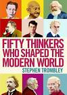 Fifty Thinkers Who Shaped the Modern World by Stephen Trombley (Paperback, 2013)